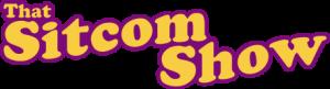 That Sitcom Show - Nostalgia Is Back!